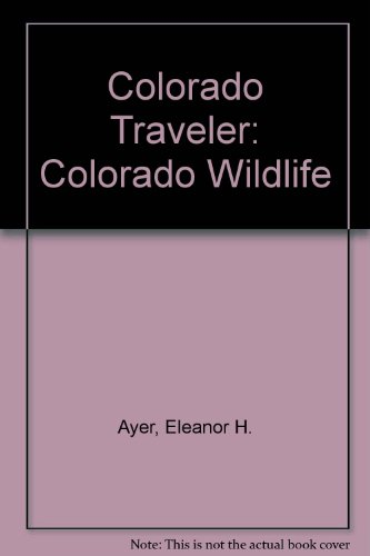 Colorado Traveler: Wildlife: a guide to Colorado's unique animals.: Ayer, Eleanor H.