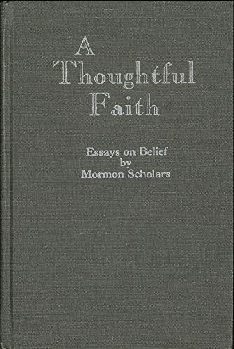 9780939651009: A Thoughtful Faith: Essays on Belief by Mormon Scholars