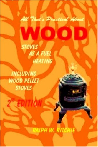 9780939656233: All That's Practical about Wood: Stoves, As a Fuel, Heating - Including Wood Pellet Stoves (Energy Conservation, Vol. 9)