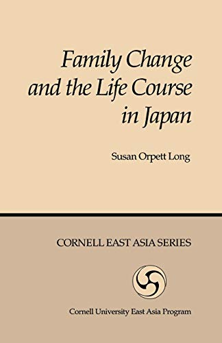 Family Change and the Life Course in Japan (Cornell East Asia Series : No 44): Susan Orpett Long