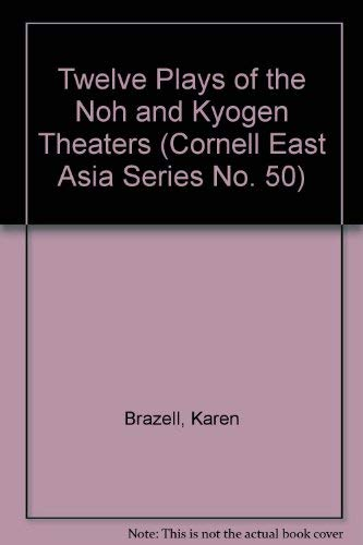 9780939657506: Twelve Plays of the Noh and Kyogen Theaters (Cornell East Asia Series No. 50)