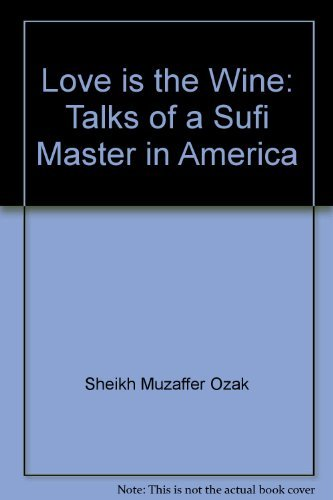9780939660223: Love Is the Wine: Talks of a Sufi Master in America