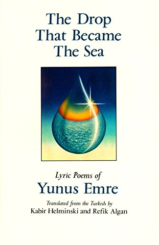 The Drop That Became the Sea: Lyric Poems (093966030X) by Emre, Yunus; Helminski, Kabir; Algan, Refik