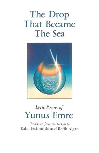 The Drop That Became the Sea: Lyric Poems (093966030X) by Yunus Emre; Kabir Helminski; Refik Algan