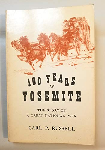 100 Years In Yosemite: The Story of a Great National Park and Its Friends: Russell, Carl