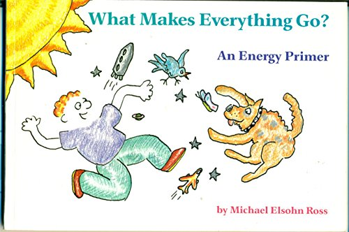 What Makes Everything Go? An Energy Primer: Ross, Michael E.