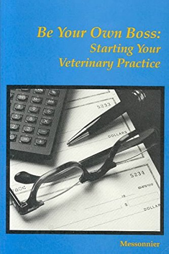 9780939674558: Be Your Own Boss: Starting Your Veterinary Practice