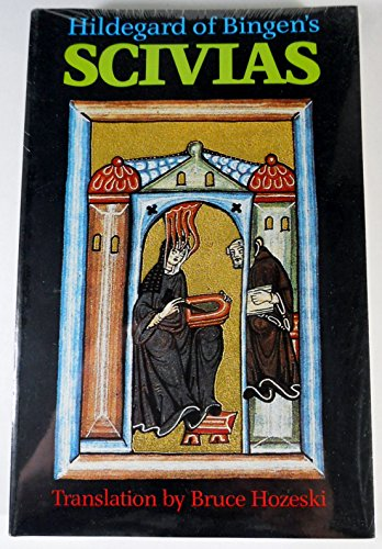 Scivias by Hildegard of Bingen: The English Translation from the Critical Latin Edition: Hozeski, ...