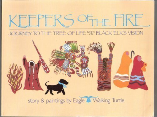 Keepers of the Fire: Journey to the Tree of Life - Based on Black Elk's Vision: Eagle Walking ...