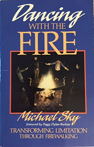 Dancing With the Fire: Transforming Limitation Through Firewalking: Sky, Michael