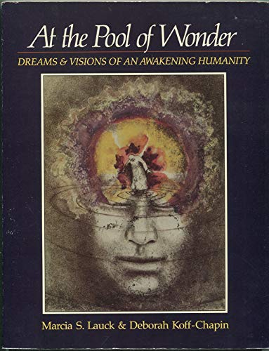 At the Pool of Wonder: Dreams & Visions of an Awakening Humanity