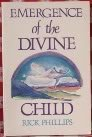 Emergence of the Divine Child: Healing the Emotional Body: Phillips, Rick