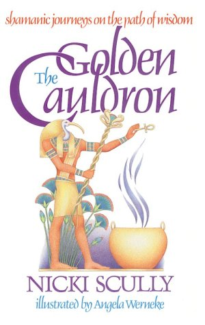 The Golden Cauldron: Shamanic Journeys on the Path of Wisdom