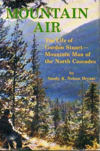 9780939688203: Mountain Air: Life of Gordon Stuart, Mountain Man of the North Cascades