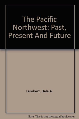 9780939688388: The Pacific Northwest: Past, Present And Future