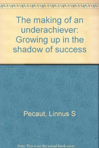 The making of an underachiever: Growing up in the shadow of success: Pecaut, Linnus S