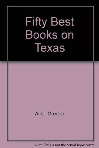 The Fifty Best Books on Texas: Greene, A. C.