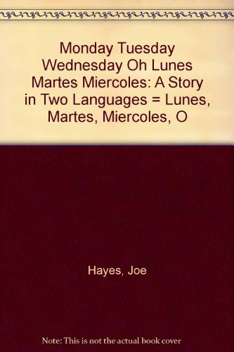 Monday, Tuesday, Wednesday, Oh! ~~ Lunes, Martes, Miercoles, !O! ~~ A Story in Two Languages: Joe ...