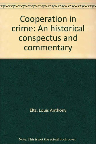 Cooperation in crime: An historical conspectus and commentary: Louis Anthony Eltz