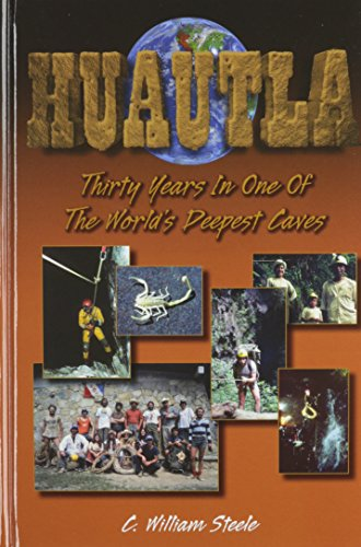 Huautla: Thirty Years in One of the World's Deepest Caves: C. William Steele