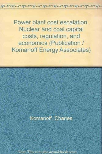 9780939754014: Power plant cost escalation: Nuclear and coal capital costs, regulation, and economics (Publication / Komanoff Energy Associates)