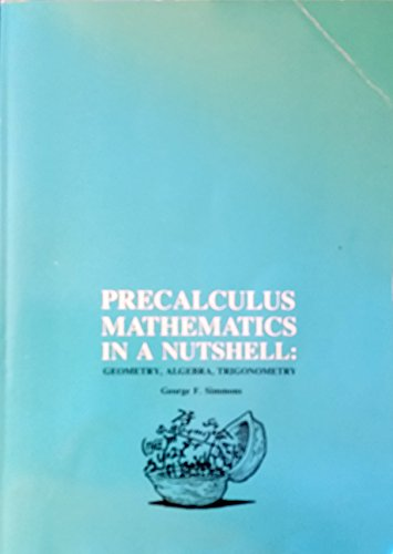 9780939765133: Precalculus Mathematics in a Nutshell: Geometry, Algebra, Trigonometry