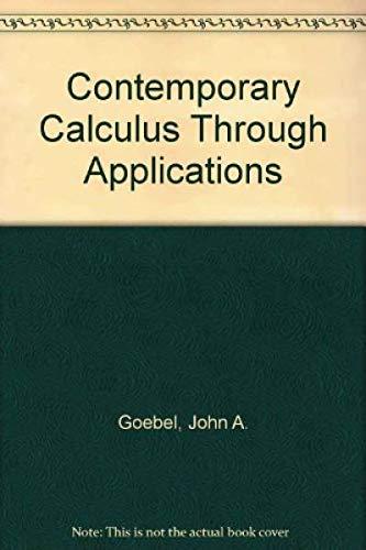 Contemporary Calculus Through Applications: John A. Goebel,