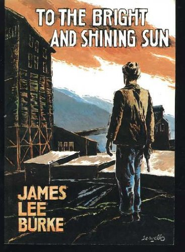 To the Bright and Shining Sun (SIGNED): Burke, James Lee
