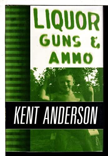 Liquor, Guns & Ammo: Kent Anderson