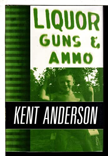 Liquor, Guns and Ammo : The Collected: Kent Anderson