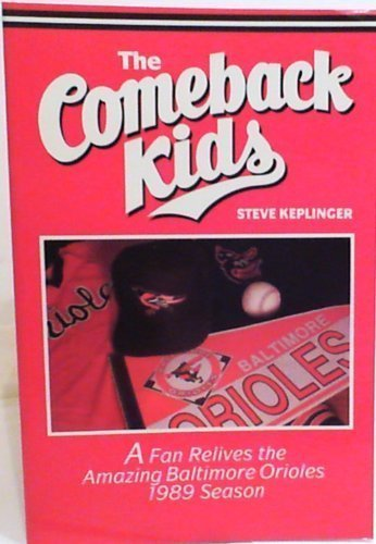 THE COMEBACK KIDS: A Fan Relives the Amazing Baltimore Orioles 1989 Season