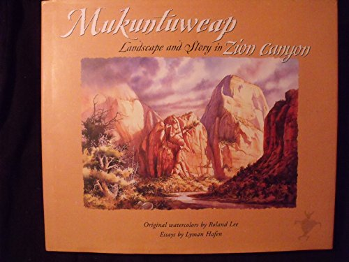 Mukuntuweap: Landscape and story in Zion Canyon: Lyman Hafen