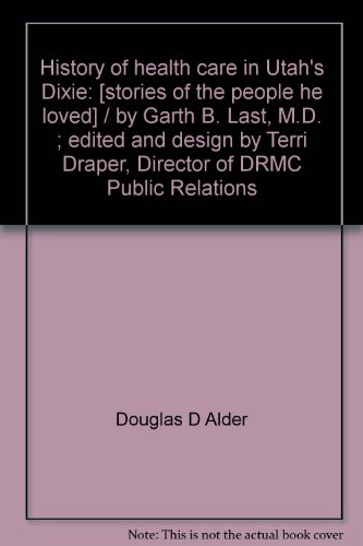 History of health care in Utah's Dixie: Douglas D Alder
