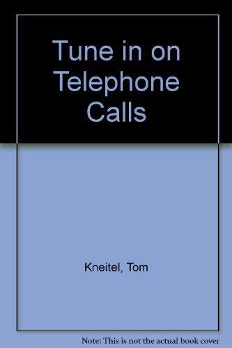 Tune in on Telephone Calls! 3rd Ed.: Kneitel, Tom