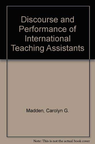 Discourse and Performance of International Teaching Assistants: Madden, Carolyn G.