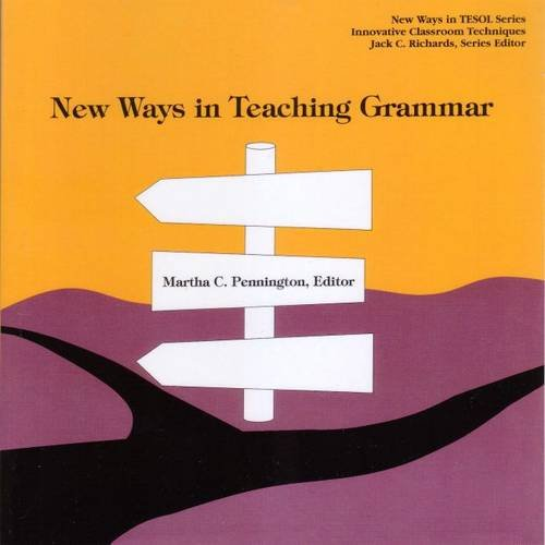 New Ways in Teaching Grammar: Editor-Martha C. Pennington