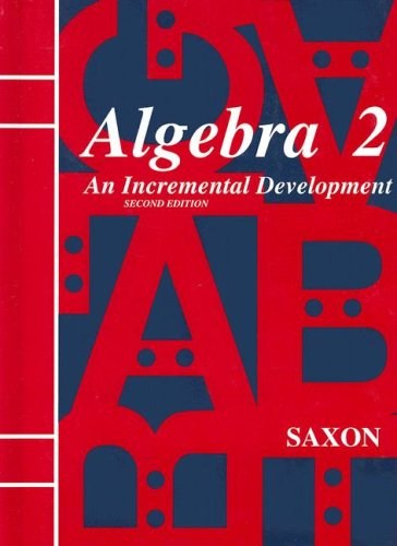 Saxon Algebra 2: An Incremental Development, 2nd Edition (093979862X) by Jr. John H. Saxon