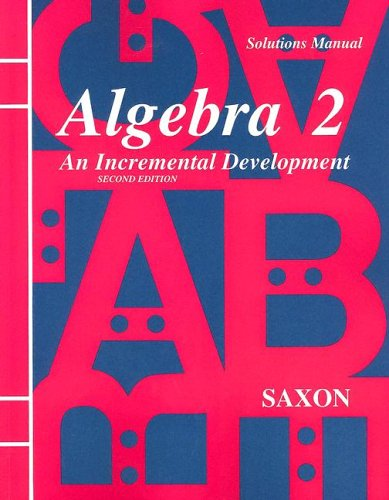 Solutions Manual for Algebra 2 : An: John H. Saxon