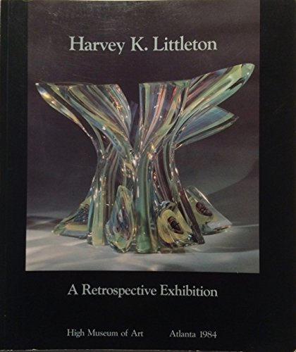 Harvey K. Littleton: A Retrospective Exhibition: Byrd, Joan F.