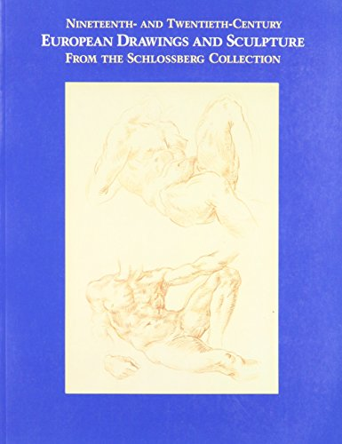Nineteenth- and Twentieth-Century European Drawings and Sculpture from the Schlossberg Collection: ...