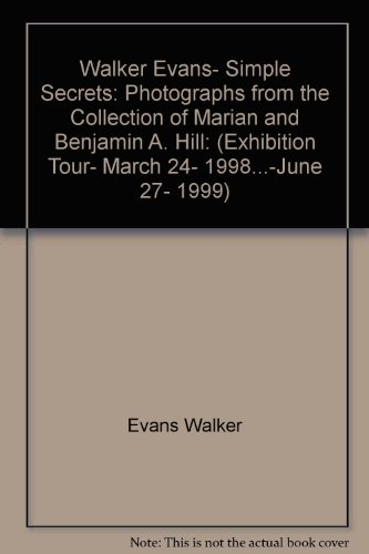 9780939802852: Walker Evans, simple secrets: Photographs from the collection of Marian and Benjamin A. Hill