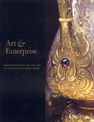 Art and Enterprise: American Decorative Art--The Virginia Carroll Crawford Collection: Pierce, ...