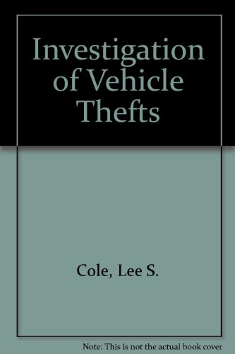 Investigation of Vehicle Thefts: Cole, Lee S.,