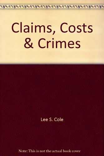 Claims, Costs and Crimes: Lee S. Cole
