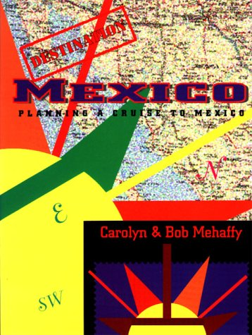 9780939837410: Destination Mexico: Planning a Cruise to Mexico