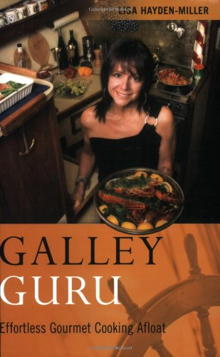 Galley Guru: Effortless Gourmet Cooking Afloat: Hayden-Miller, Lisa