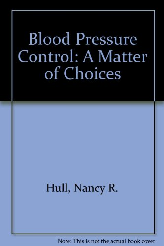 Blood Pressure Control: A Matter of Choices: Hull, Nancy R.