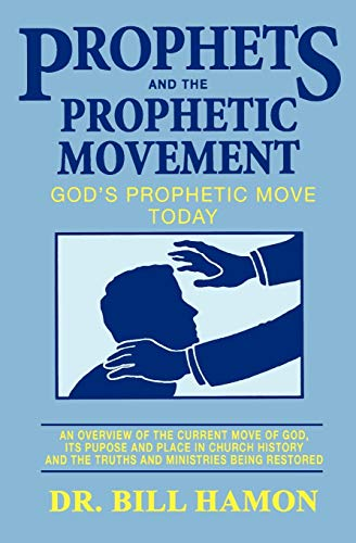 Prophets and the Prophetic Movement: God's Prophetic Move Today (0939868040) by Bill Hamon