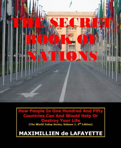 The Secret Book of Nations: How People in One Hundred and Fifty Countries Can and Would Help or Destroy Your Life (The World Today Series, Volume 1) ... Volume 1) (The World Today Series, Volume 1) (0939877481) by Maximillien De Lafayette