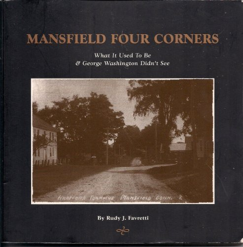 9780939883127: Mansfield Four Corners: What It Used to Be & George Washington Didn't See